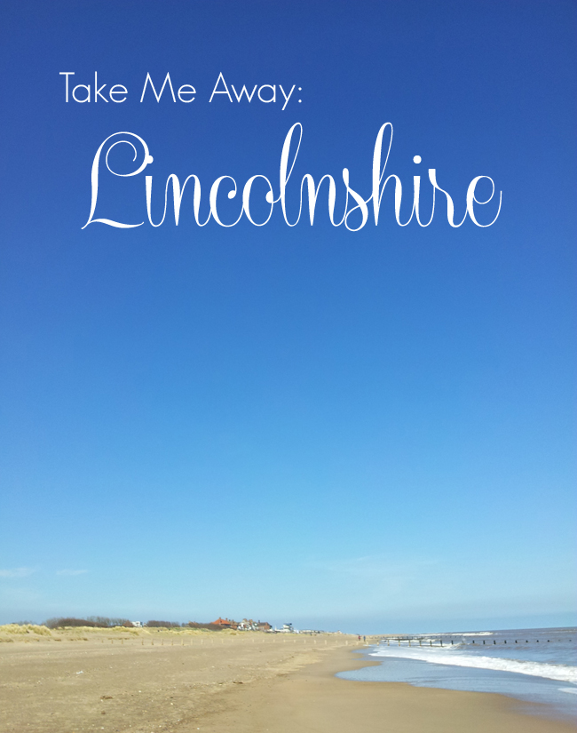 Take Me Away:  Historic Lincoln and the Lincolnshire Coast