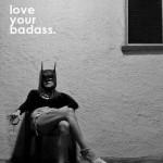 Love Your Badass