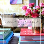 How to Decorate Fearlessly Part I