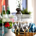 How to Decorate Fearlessly Part II