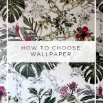 How to Choose Wallpaper (plus 7 inspiring combinations!)