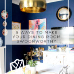 5 Ways to Make Your Dining Room Swoonworthy