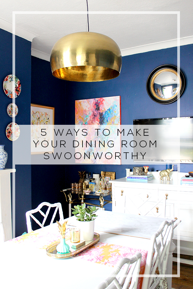 5 Ways to Make Your Dining Room Swoon Worthy