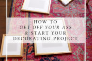 How to Get Off Your Ass and Start Your Decorating Project