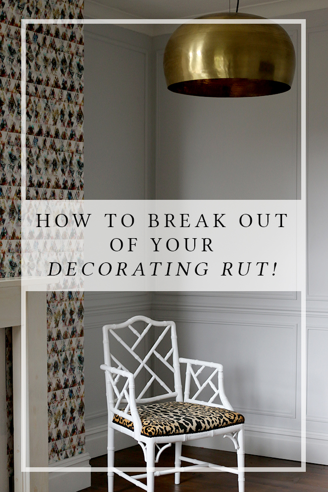 How to Break Out of Your Decorating Rut