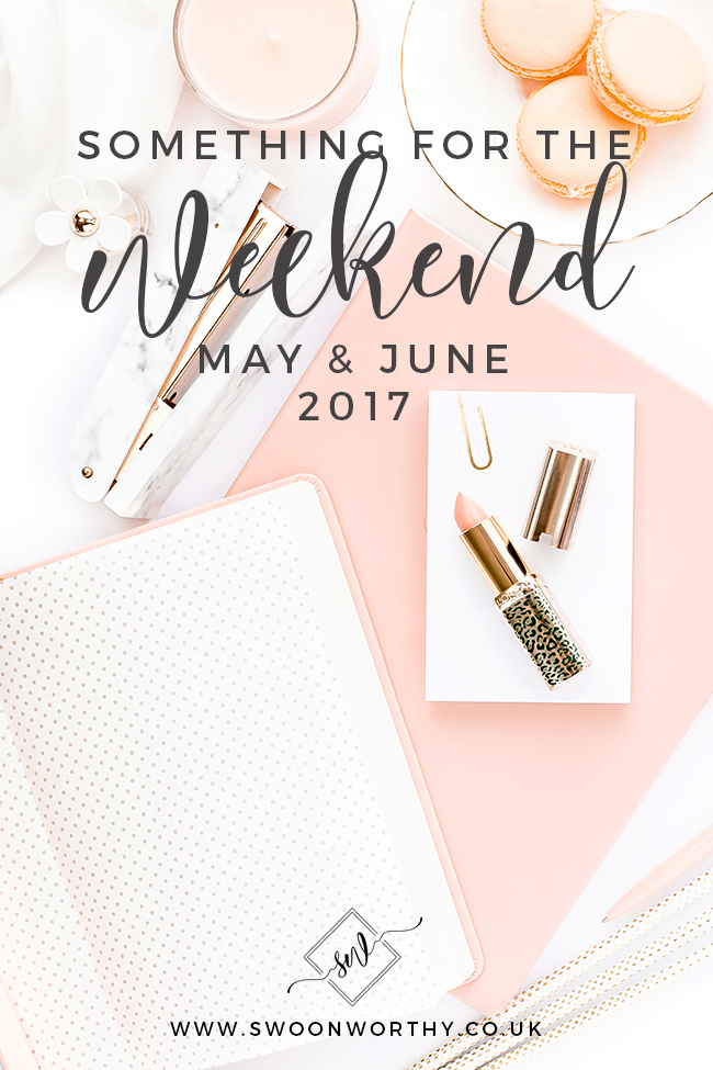 Something for the Weekend May June 2017