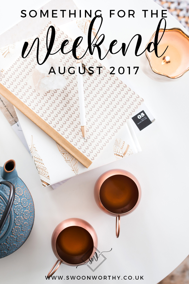 Something for the Weekend August 2017